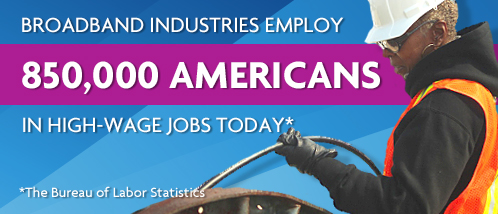 Broadband Industries Employ 850,000 Americans in High-Wage Jobs Today
