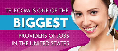 Telecom is one of the BIGGEST Providers of Jobs in the United States